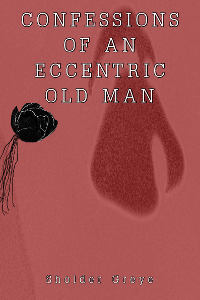 Confessions of an Eccentric Old Man print cover