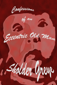 Confessions of an Eccentric Old Man ebook cover